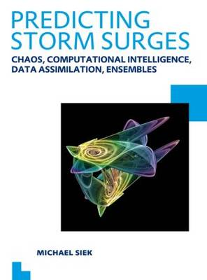 Predicting Storm Surges: Chaos, Computational Intelligence, Data Assimilation and Ensembles: UNESCO-IHE PhD Thesis