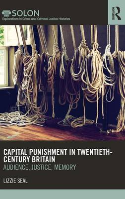 Capital Punishment in Twentieth-Century Britain: Audience, Justice, Memory