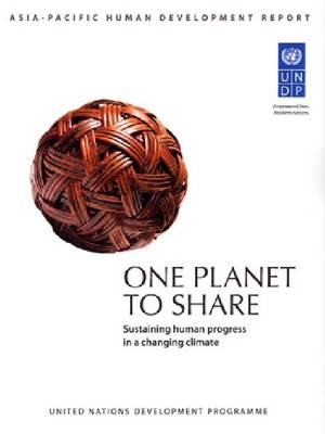One Planet to Share: Sustaining Human Progress in a Changing Climate: UNDP Asia-Pacific Human Development Report