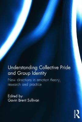 Understanding Collective Pride and Group Identity: New directions in emotion theory, research and practice