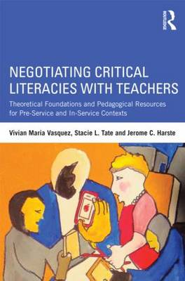 Negotiating Critical Literacies with Teachers: Theoretical Foundations and Pedagogical Resources for Pre-Service and In-Service Contexts