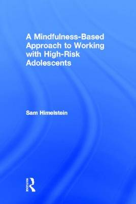 A Mindfulness-Based Approach to Working with High-Risk Adolescents
