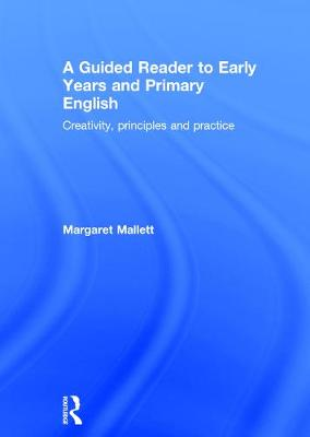 A Guided Reader to Early Years and Primary English: Creativity, principles and practice