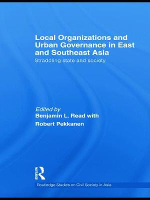 Local Organizations and Urban Governance in East and Southeast Asia: Straddling state and society