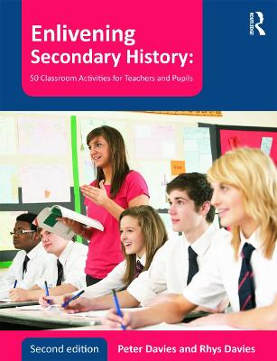 Enlivening Secondary History: 50 Classroom Activities for Teachers and Pupils