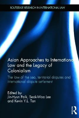 Asian Approaches to International Law and the Legacy of Colonialism: The Law of the Sea, Territorial Disputes and International Dispute Settlement