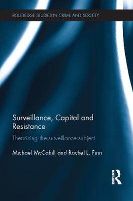 Surveillance, Capital and Resistance: Theorizing the Surveillance Subject