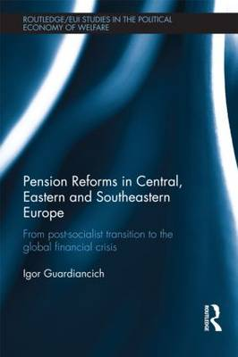 Pension Reforms in Central, Eastern and Southeastern Europe: From Post-Socialist Transition to the Global Financial Crisis