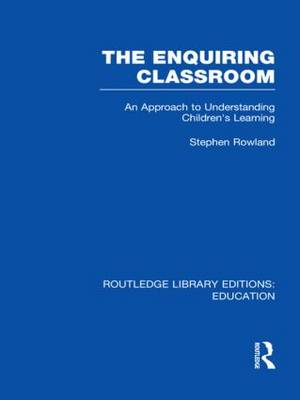 The Enquiring Classroom: An Introduction to Children's Learning