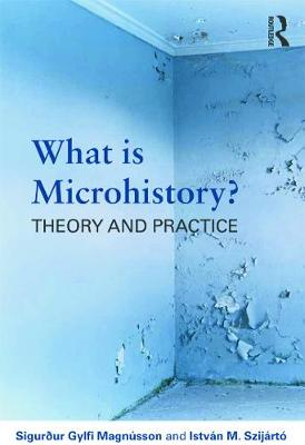What is Microhistory?: Theory and Practice