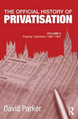 The Official History of Privatisation: Popular Capitalism, 1987-97: Volume II