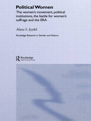 Political Women: The Women's Movement, Political Institutions, the Battle for Women's Suffrage and the ERA