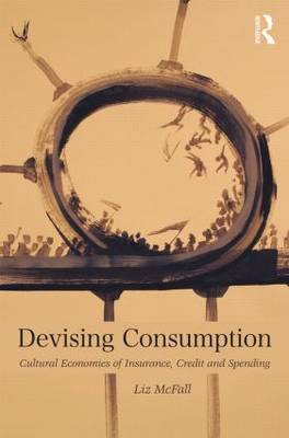 Devising Consumption: Cultural Economies of Insurance, Credit and Spending