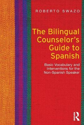 The Bilingual Counselor's Guide to Spanish: Basic Vocabulary and Interventions for the Non-Spanish Speaker