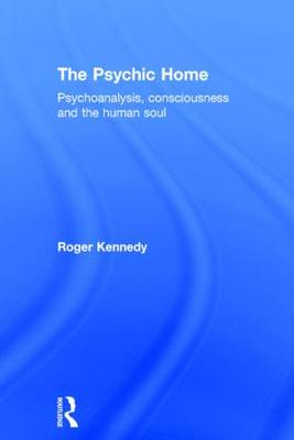 The Psychic Home: Psychoanalysis, consciousness and the human soul