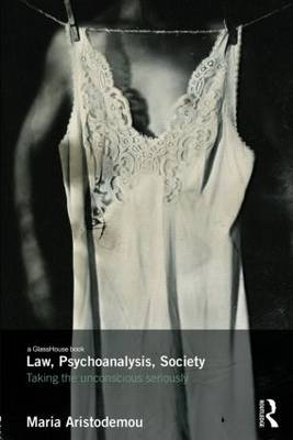 Law, Psychoanalysis, Society: Taking the Unconscious Seriously