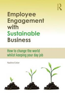 Employee Engagement with Sustainable Business: How to Change the World Whilst Keeping Your Day Job