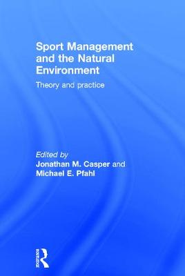 Sport Management and the Natural Environment: Theory and Practice