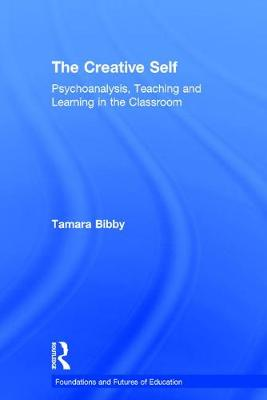 The Creative Self: Psychoanalysis, Teaching and Learning in the Classroom