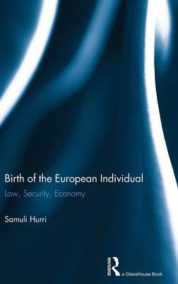 Birth of the European Individual: Law, Security, Economy
