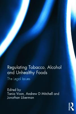 Regulating Tobacco, Alcohol and Unhealthy Foods: The Legal Issues
