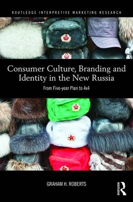 Consumer Culture, Branding and Identity in the New Russia: From Five-year Plan to 4x4