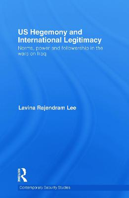 US Hegemony and International Legitimacy: Norms, Power and Followership in the Wars on Iraq