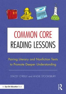 Common Core Reading Lessons: Pairing Literary and Nonfiction Texts to Promote Deeper Understanding