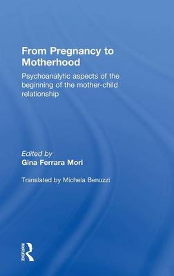 From Pregnancy to Motherhood: Psychoanalytic aspects of the beginning of the mother-child relationship