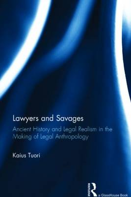 Lawyers and Savages: Ancient History and Legal Realism in the Making of Legal Anthropology