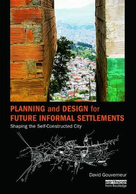 Planning and Design for Future Informal Settlements: Shaping the Self-Constructed City