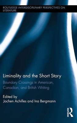 Liminality and the Short Story: Boundary Crossings in American, Canadian, and British Writing