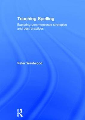 Teaching Spelling: Exploring commonsense strategies and best practices