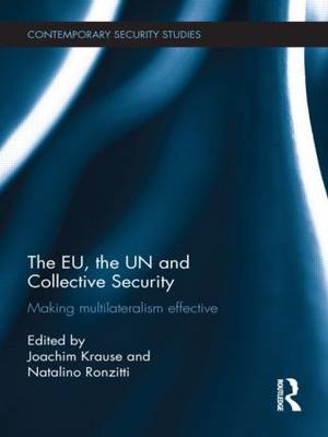 The EU, the UN and Collective Security: Making Multilateralism Effective