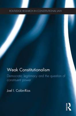 Weak Constitutionalism: Democratic Legitimacy and the Question of Constituent Power