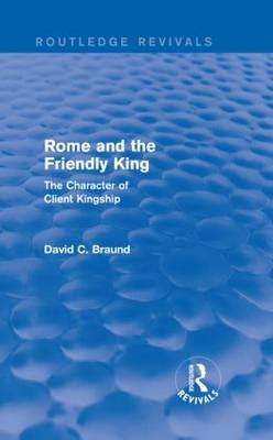 Rome and the Friendly King: The Character of Client Kingship