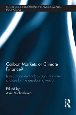 Carbon Markets or Climate Finance: Low Carbon and Adaptation Investment Choices for the Developing World