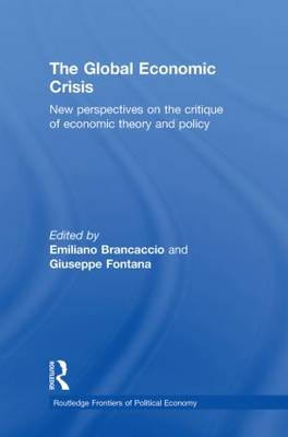 The Global Economic Crisis: New Perspectives on the Critique of Economic Theory and Policy