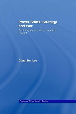 Power Shifts, Strategy and War: Declining States and International Conflict