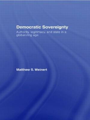 Democratic Sovereignty: Authority, Legitimacy, and State in a Globalizing Age