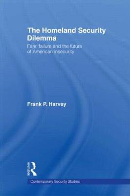 The Homeland Security Dilemma: Fear, Failure and the Future of American Insecurity