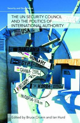 The UN Security Council and the Politics of International Authority: Law, Politics and Power