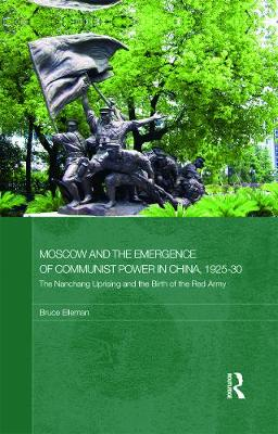 Moscow and the Emergence of Communist Power in China, 1925-30: The Nanchang Uprising and the Birth of the Red Army