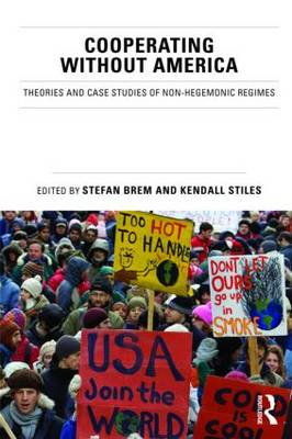 Co-Operating without America: Theories and Case Studies of Non-Hegemonic Regimes