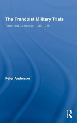 The Francoist Military Trials: Terror and Complicity,1939-1945