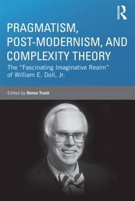 """Pragmatism, Postmodernism, and Complexity Theory: The """"Fascinating Imaginative Realm"""" of William E. Doll, Jr."""