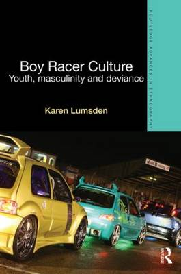 Boy Racer Culture: Youth, Masculinity and Deviance