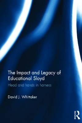 The Impact and Legacy of Educational Sloyd: Head and Hands in Harness