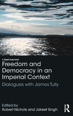 Freedom and Democracy in an Imperial Context: Dialogues with James Tully