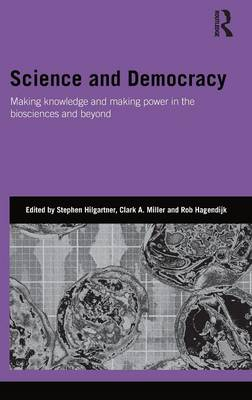 Science and Democracy: Making Knowledge and Making Power in the Biosciences and Beyond